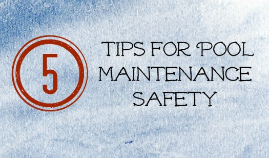 5 Tips for pool Maintenance Safety