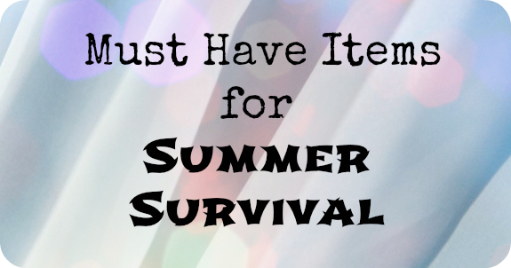 Must Have Items for Summer Survival