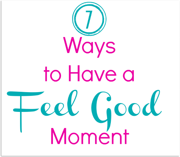 7 ways to have a feel good moment 7 Great Ways to Have a Feel Good Moment