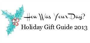 How Was Your Day? Holiday Gift Guide 2013
