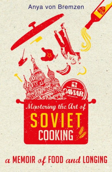 mastering the art of soviet cooking 390 x 600 6 Food Memoir Books Worth Reading