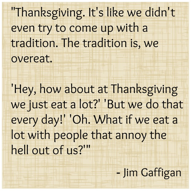 jim gaffigan thanksgiving quote Funny and Inspiring Thanksgiving Quotes