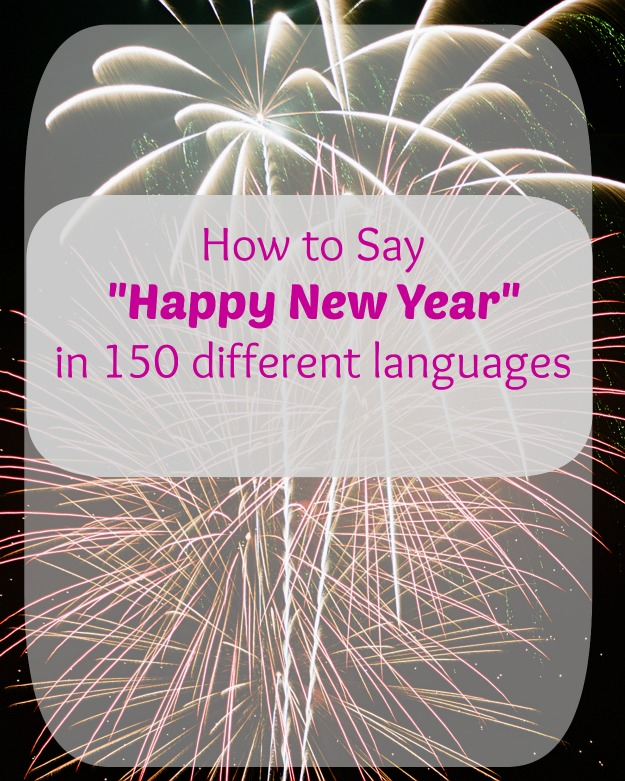 say happy new year in 150 languages How to Say Happy New Years in 150 Different Languages
