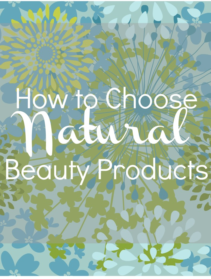 how to choose natural beauty products How to Choose Natural Beauty Products
