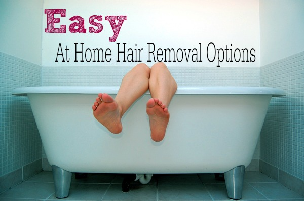 easy at home hair removal options Options for At Home Hair Removal