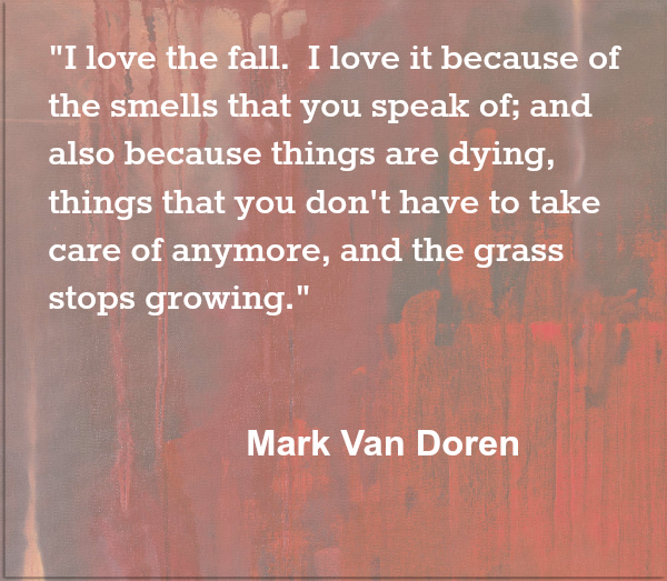 I love the fall because stuff stops growing Mark Van Doren Quote