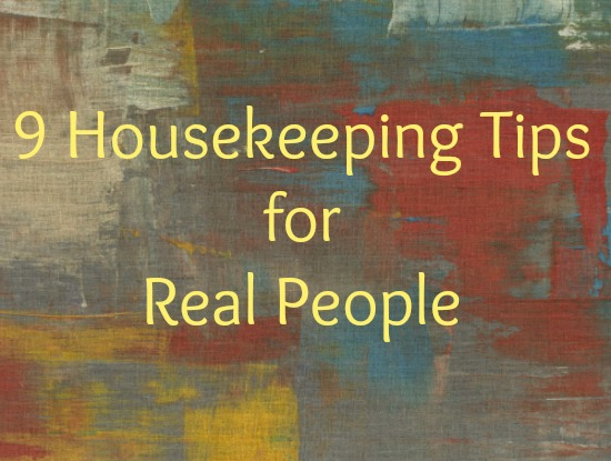 9 Housekeeping tips for real people
