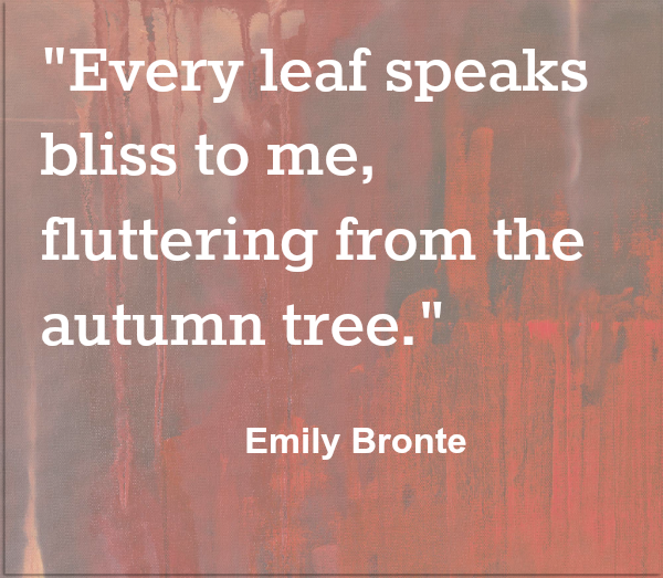 Every leaf bliss Emily Bronte Autumn Quote