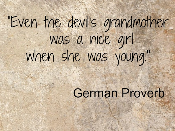 Devils Grandmother was a Nice Girl German Proverb
