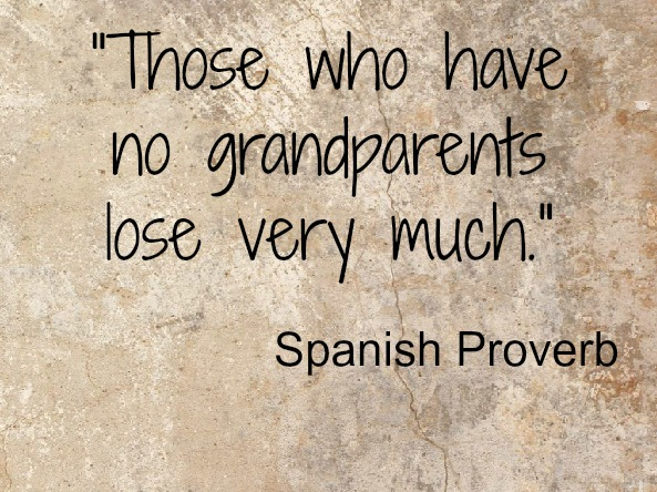 Those who have no grandparents spanish proverb quote
